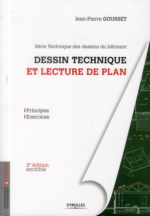 DESSIN TECHNIQUE ET LECTURE DE PLAN. PRINCIPES - EXERCICES - PRINCIPES - EXERCICES. SERIE TECHNIQUE GOUSSET JEAN PIERRE EYROLLES