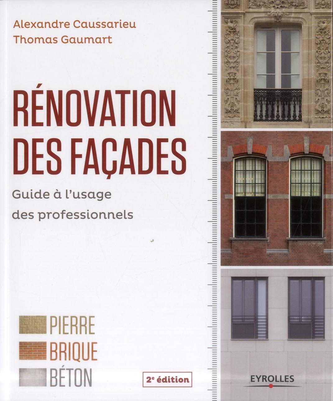 RENOVATION DES FACADES GUIDE A L'USAGE DES PROFESSIONNELS - PIERRE, BRIQUE, BETON CAUSSARIEU/GAUMART Eyrolles
