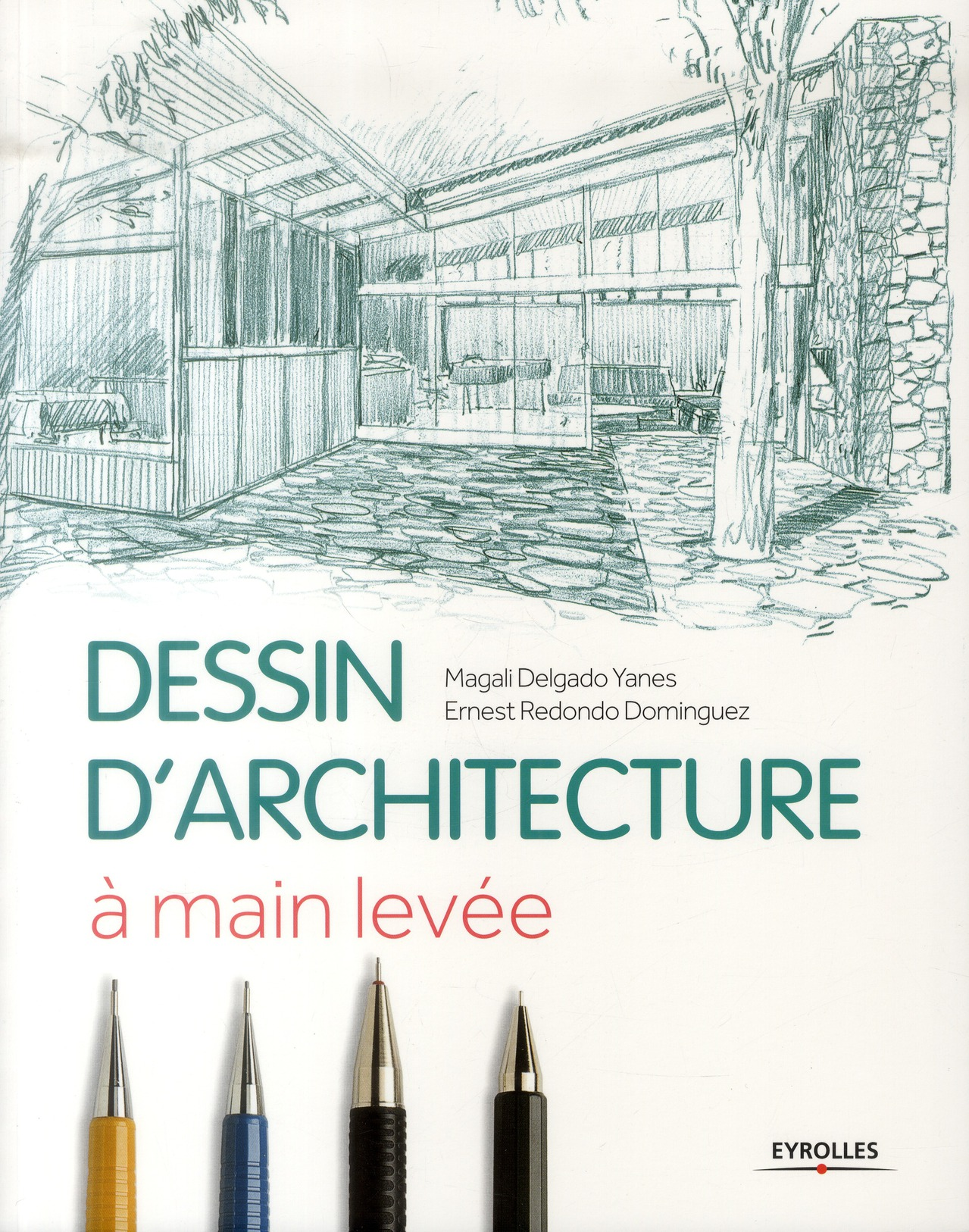 LE DESSIN D ARCHITECTURE A MAIN LEVEE DELGADO YANES, MAGALI / REDOND EYROLLES