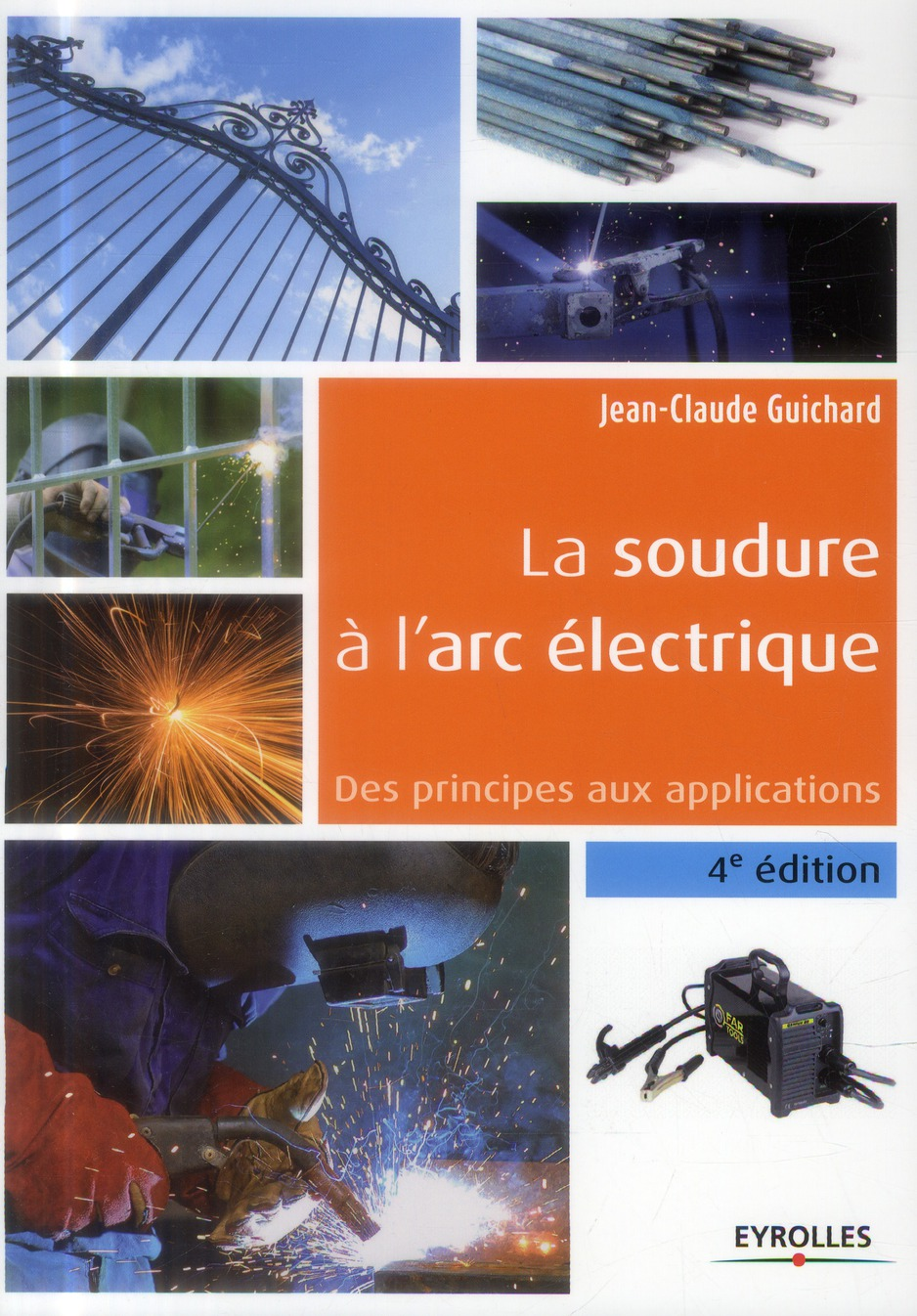 LA SOUDURE A L'ARC ELECTRIQUE - DES PRINCIPES AUX APPLICATIONS GUICHARD JC Eyrolles