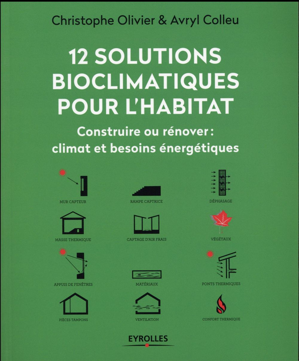 12 SOLUTIONS BIOCLIMATIQUES POUR L'HABITAT CONSTRUIRE OU RENOVER - CLIMAT ET BESOINS ENERGETIQUES OLIVIER-ALIBERT / AVRYL Eyrolles