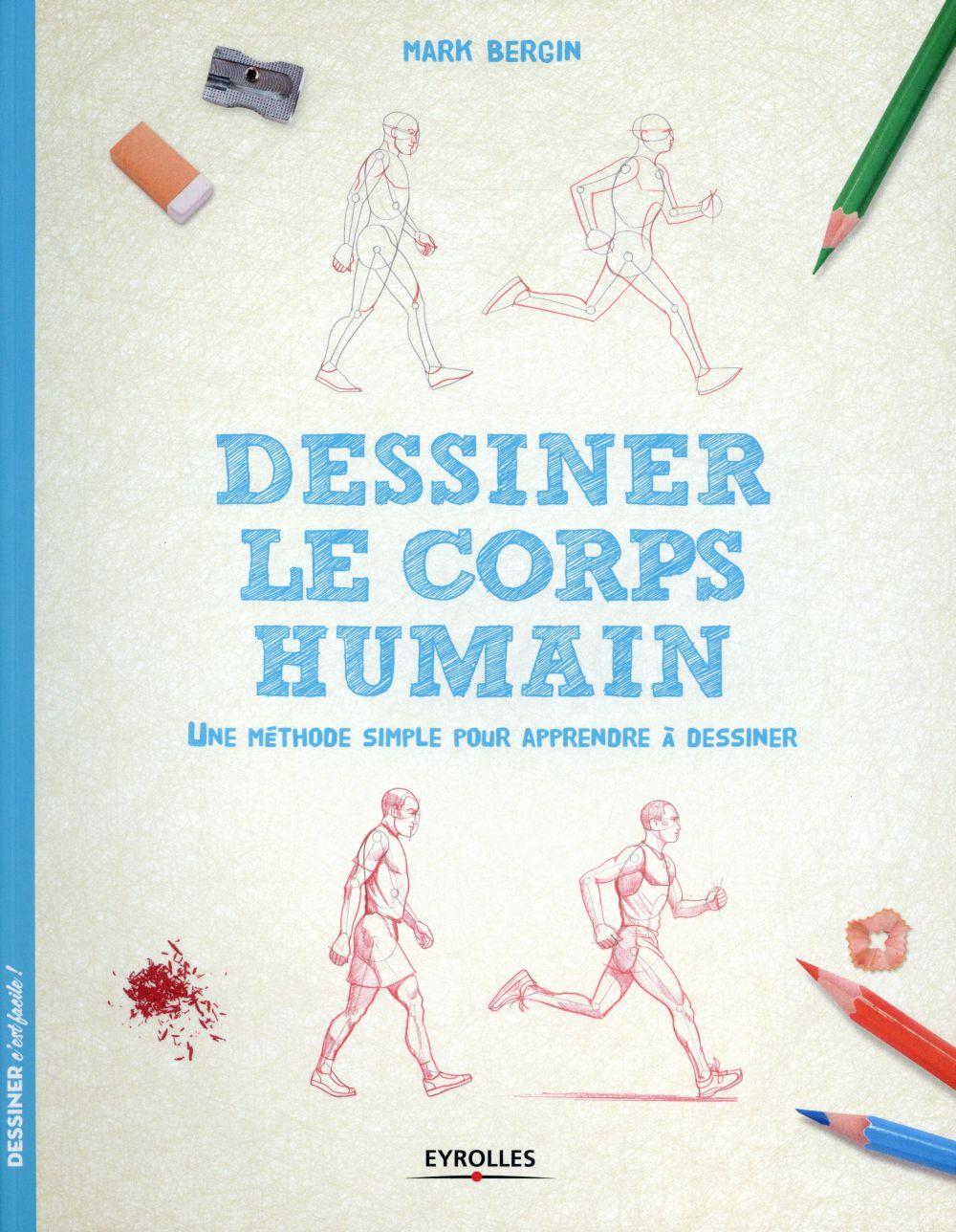 DESSINER LE CORPS HUMAIN  -  UNE METHODE SIMPLE POUR APPRENDRE A DESSINER Bergin Mark Eyrolles