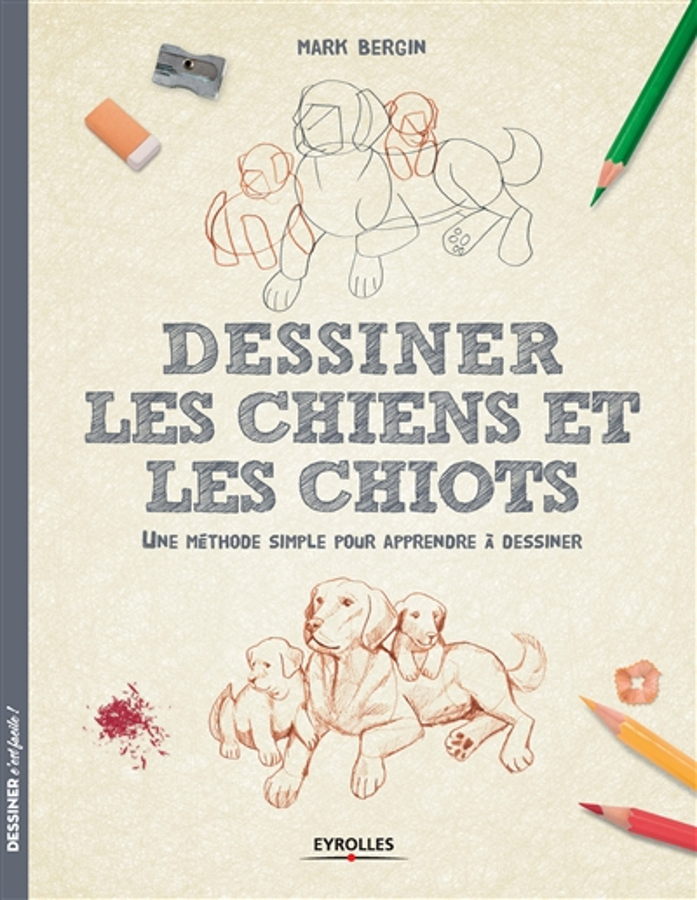 DESSINER LES CHIENS ET LES CHIOTS - UNE METHODE SIMPLE POUR APPRENDRE A DESSINER Bergin Mark Eyrolles