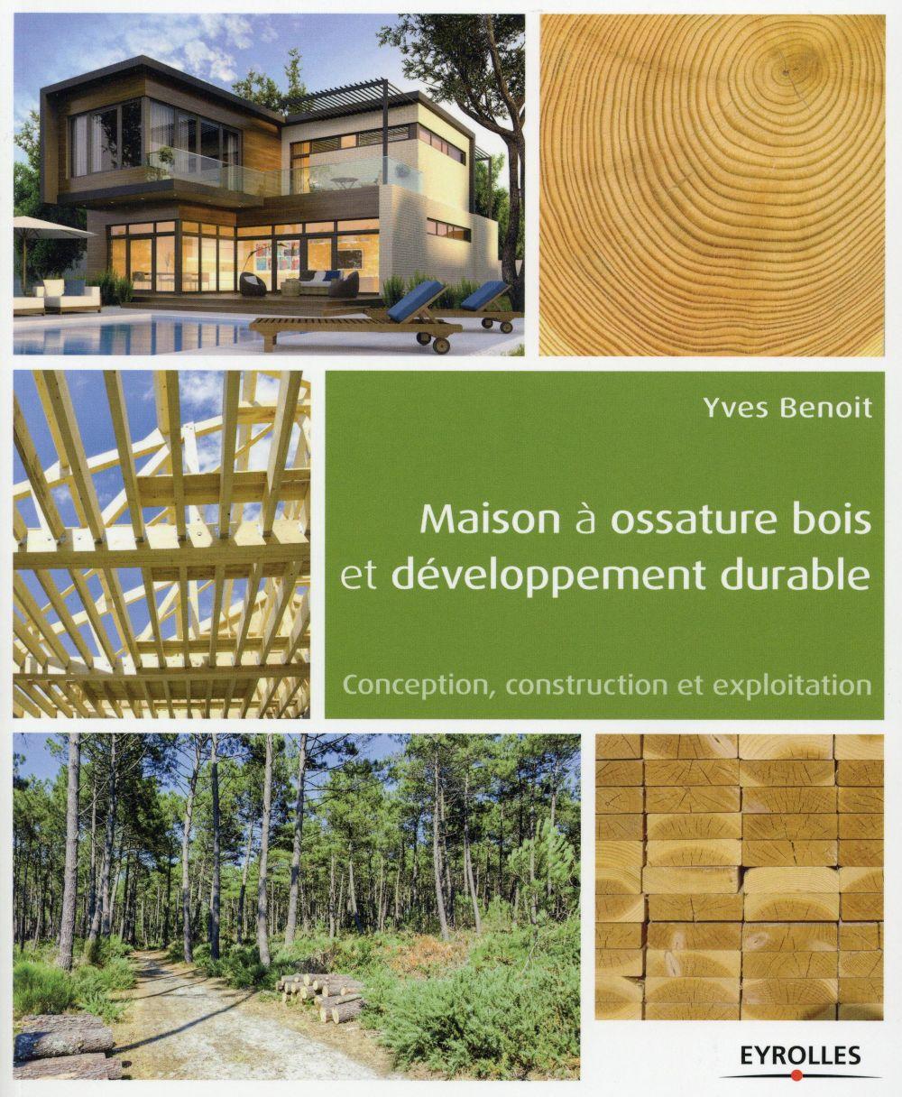 MAISON A OSSATURE BOIS ET DEVELOPPEMENT DURABLE CONCEPTION, CONSTRUCTION ET EXPLOITATION - CONCEPTIO BENOIT YVES Eyrolles