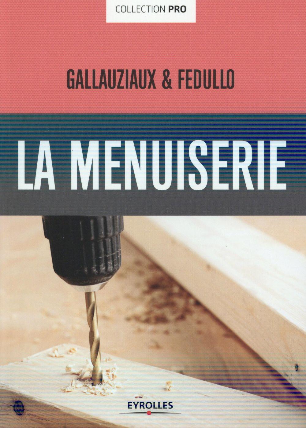 LA MENUISERIE GALLAUZIAUX / FEDULLO Eyrolles