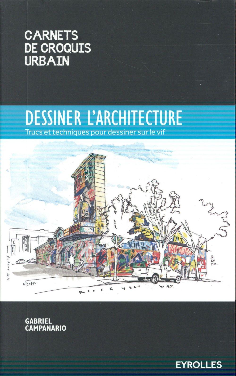 DESSINER L'ARCHITECTURE TRUCS ET TECHNIQUES POUR DESSINER SUR LE VIF - TRUCS ET ASTUCES POUR DESSINE CAMPANARIO, GABRIEL Eyrolles