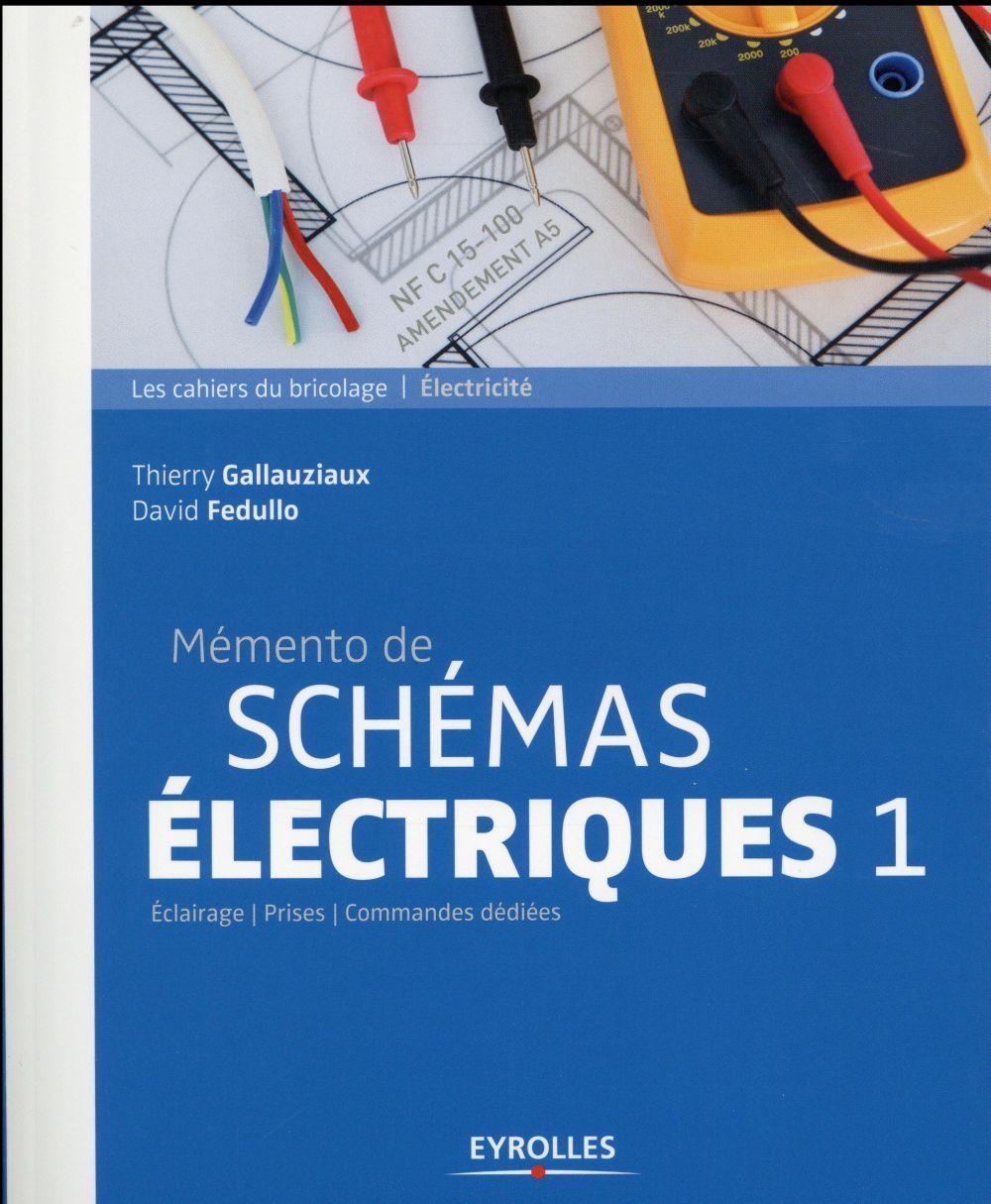 MEMENTO DE SCHEMAS ELECTRIQUES 1  ECLAIRAGE  PRISES COMMANDES DEDIEES - ECLAIRAGE - PRISES - COMMAND GALLAUZIAUX / FEDULLO Eyrolles