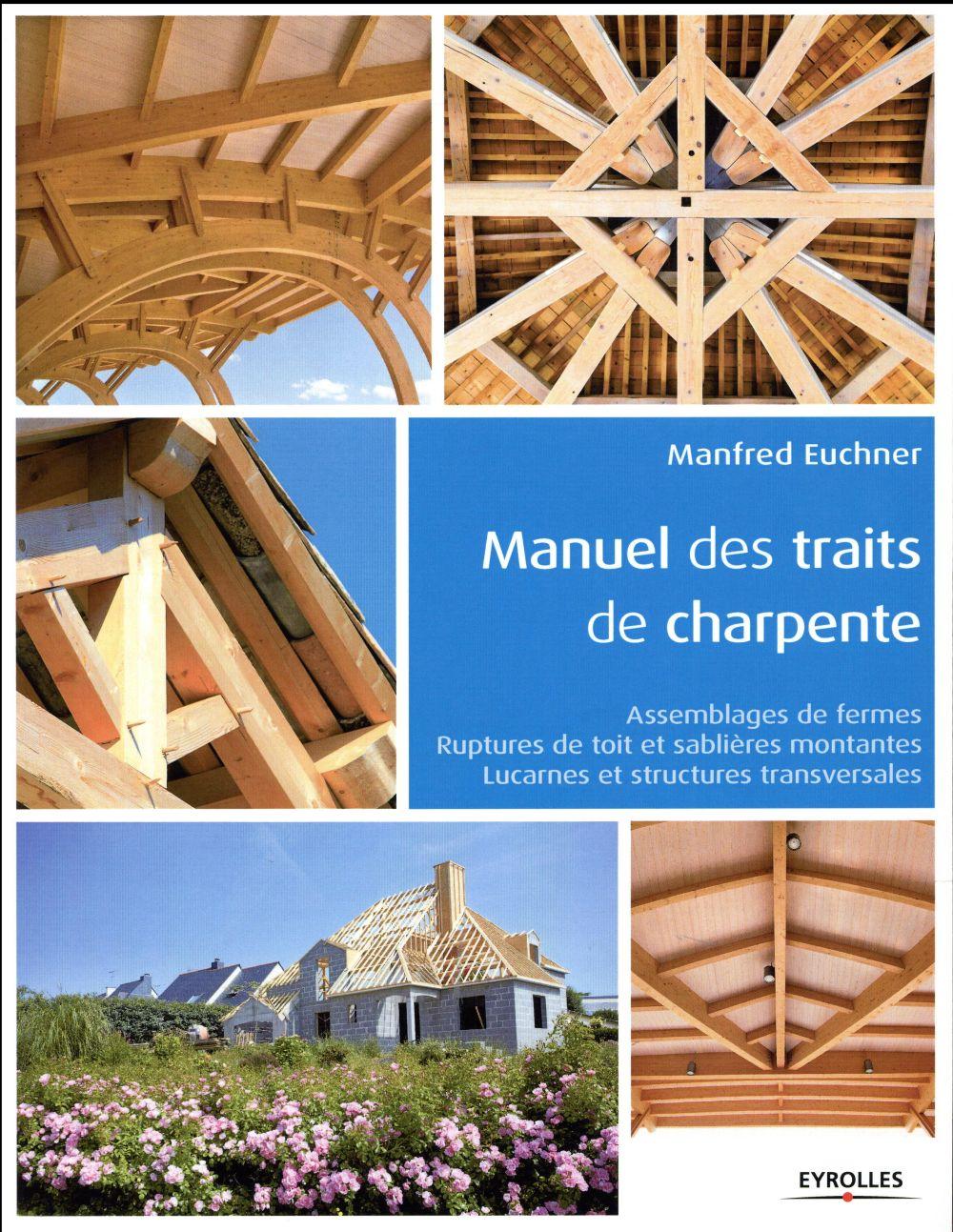 Manuel Des Traits De Charpente - Assemblages De Fermes - Ruptures De Toit Et Sablieres Montantes - L