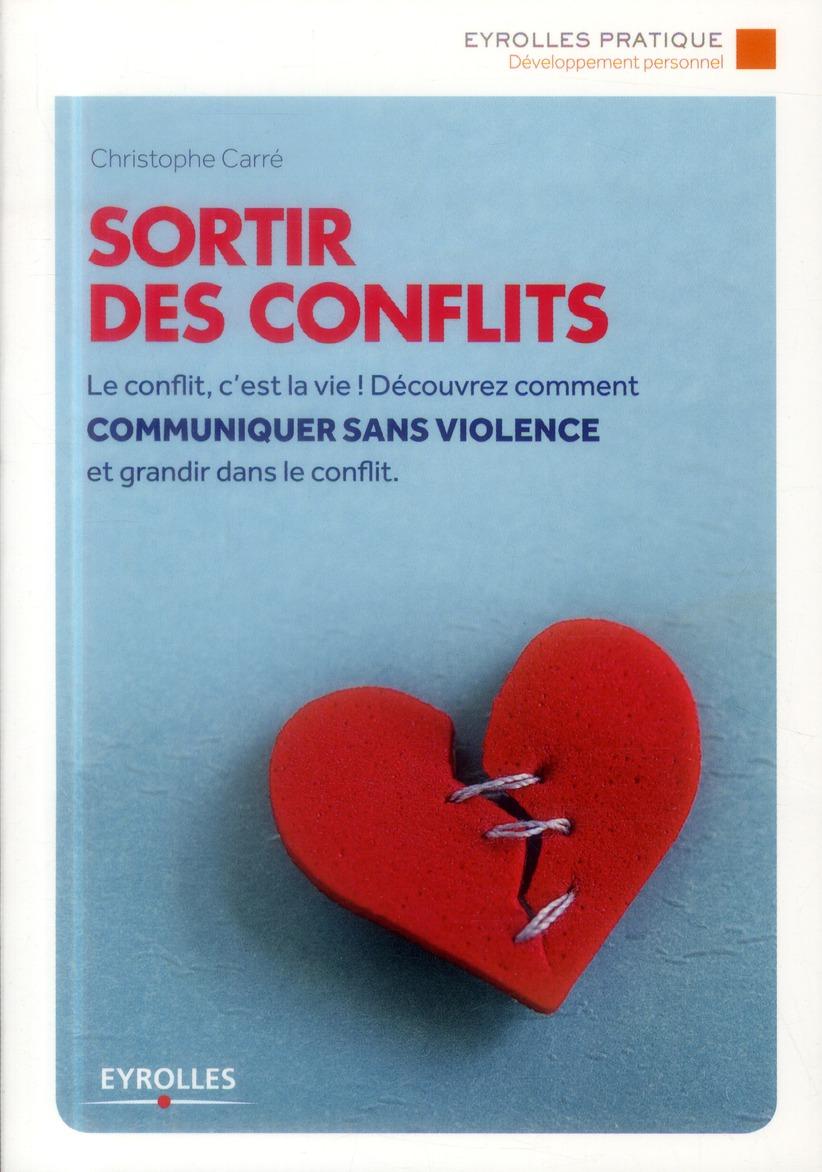 SORTIR DES CONFLITS. LE CONFLIT, C'EST LA VIE ! DECOUVREZ COMMENT COMMUNIQUER SANS VIOLENCE ET GRAND