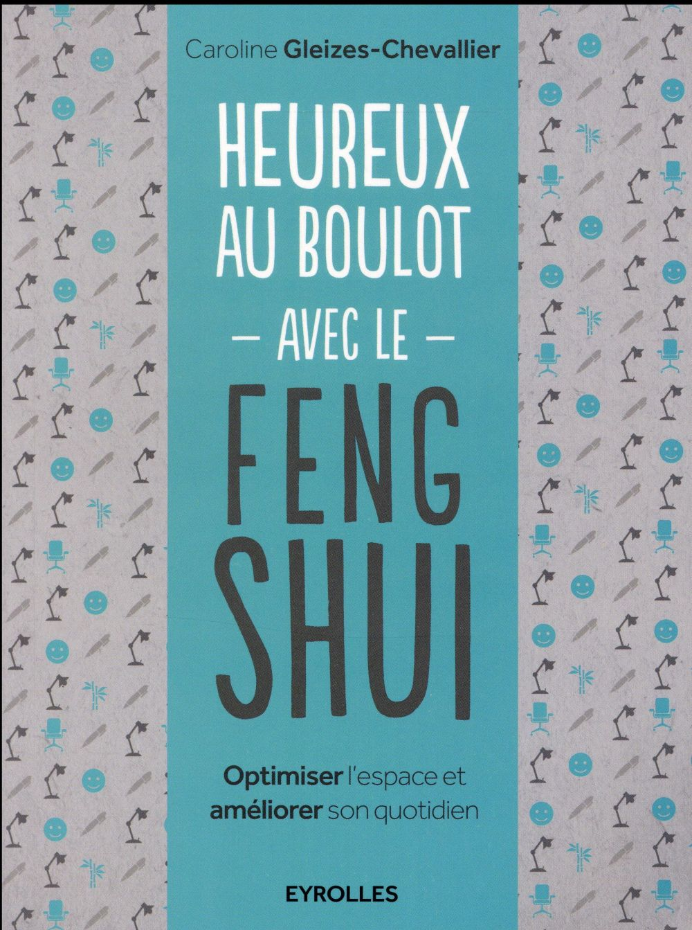 GLEIZES CHEVALL - HEUREUX AU BOULOT AVEC LE FENG SHUI