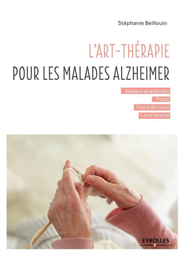 L'ART-THERAPIE POUR LES MALADES ALZHEIMER - ATELIERS ET ACTIVITES - TRICOT - POINT DE CROIX - LIVRE BEILLOUIN STEPHANIE Eyrolles