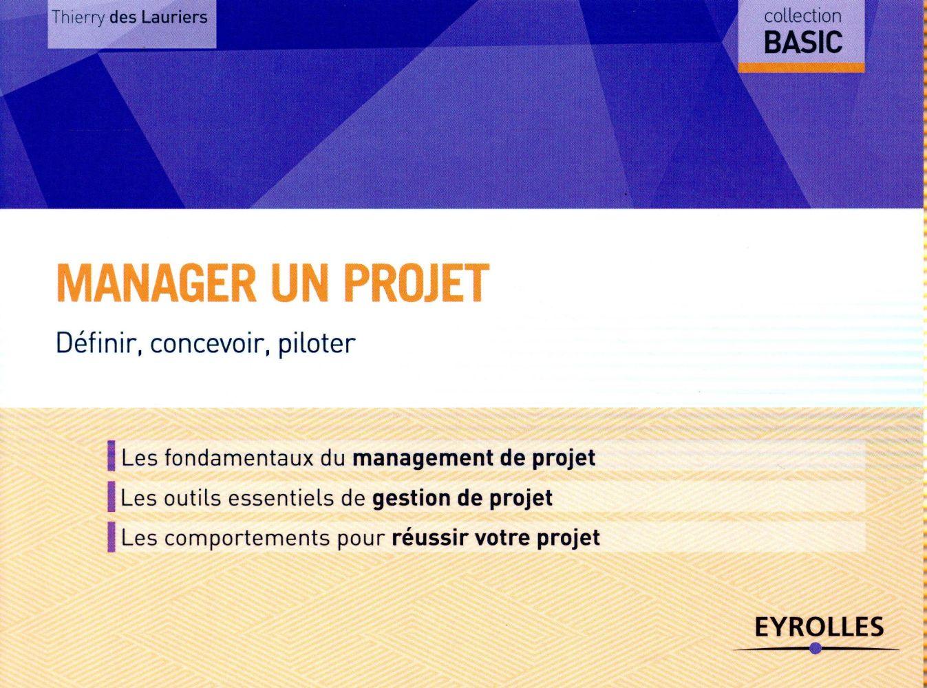 MANAGER UN PROJET  -  DEFINIR, CONCEVOIR, PILOTER Des Lauriers Thierry Eyrolles