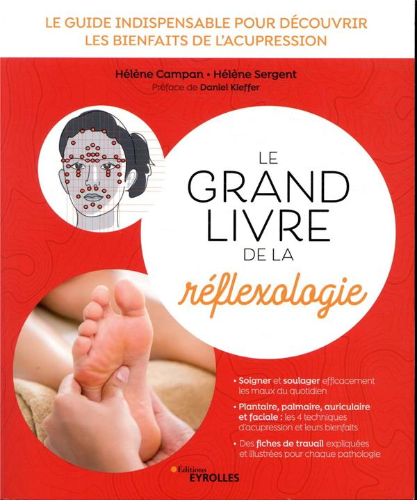 LE GRAND LIVRE DE LA REFLEXOLOGIE  -  LE GUIDE INDISPENSABLE POUR DECOUVRIR LES BIENFAITS DE L'ACUPRESSION