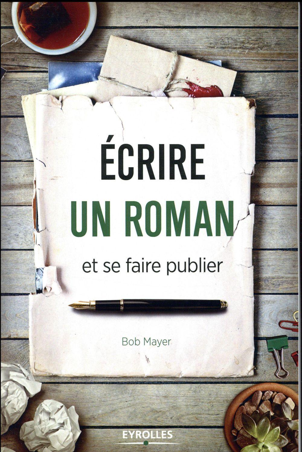 ECRIRE UN ROMAN ET SE FAIRE PUBLIER  Eyrolles