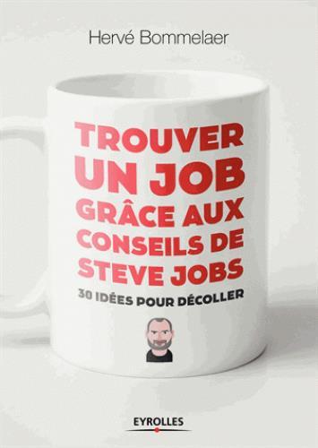 TROUVER UN JOB GRACE AUX CONSEILS DE STEVE JOBS - 30 IDEES POUR DECOLLER BOMMELAER HERVE EYROLLES