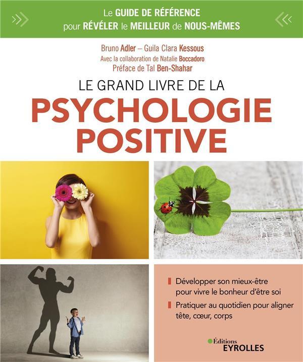 LE GRAND LIVRE DE LA PSYCHOLOGIE POSITIVE  -  LE GUIDE DE REFERENCE POUR REVELER LE MEILLEUR DE NOUS-MEMES
