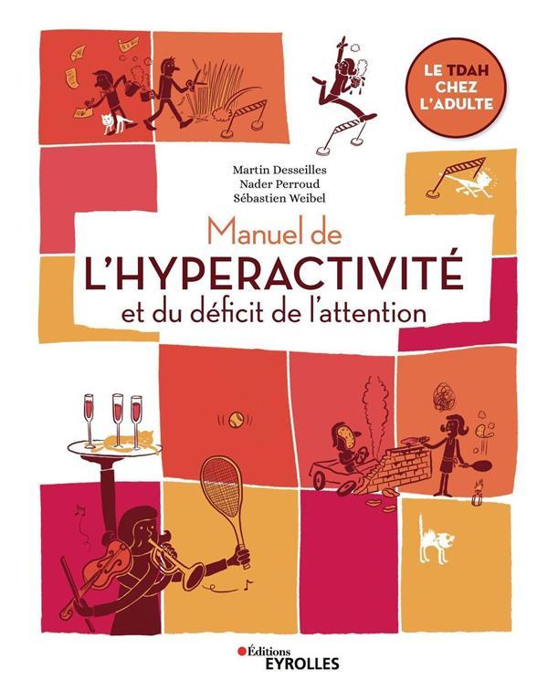 MANUEL DE L'HYPERACTIVITE ET DU DEFICIT DE L'ATTENTION  -  LE TDAH CHEZ L'ADULTE DESSEILLES/PERROUD EYROLLES