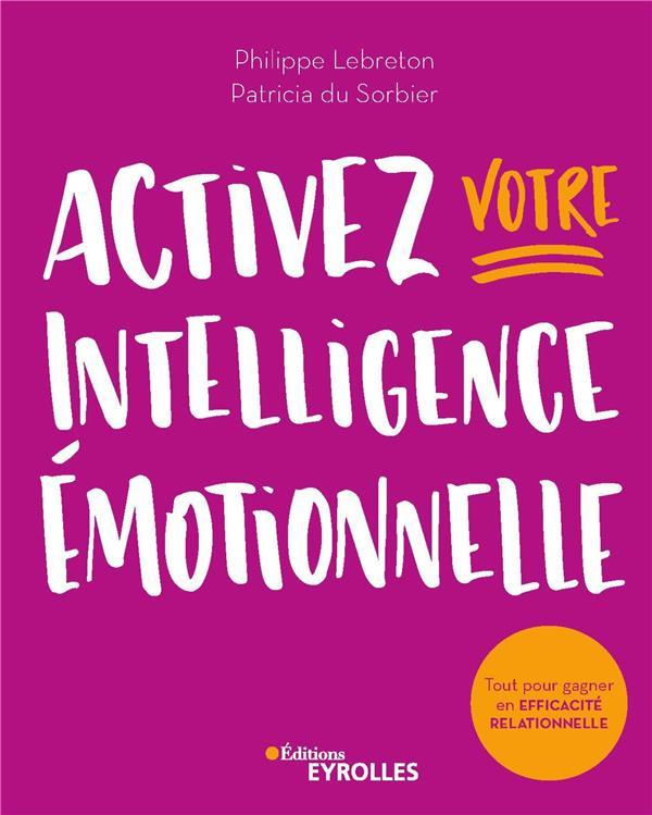 ACTIVEZ VOTRE INTELLIGENCE EMOTIONNELLE  -  TOUT POUR GAGNER EN EFFICACITE RELATIONNELLE