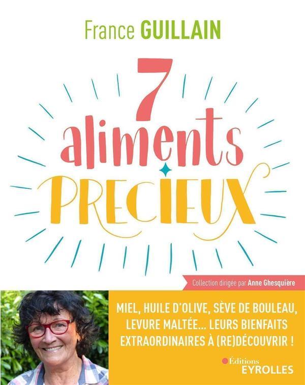 JE MANGE SAIN  -  7 ALIMENTS PRECIEUX  -  MIEL, HUILE D'OLIVE, EVE DE BOULEAU, LEVURE MALTEE... LEURS BIENFAITS EXTRAORDINAIRES A (RE)DECOUVRIR !