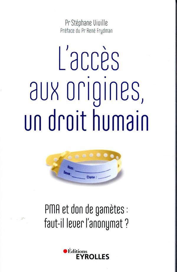 L'ACCES AUX ORIGINES, UN DROIT HUMAIN  -  PMA ET DON DE GAMETES : FAUT-IL LEVER L'ANONYMAT ?