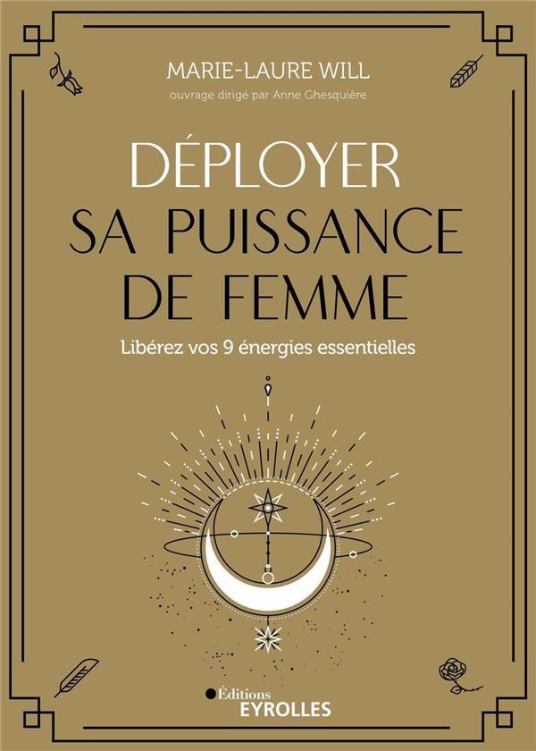 DEPLOYER SA PUISSANCE DE FEMME  -  LIBEREZ VOS 9 ENERGIES ESSENTIELLES
