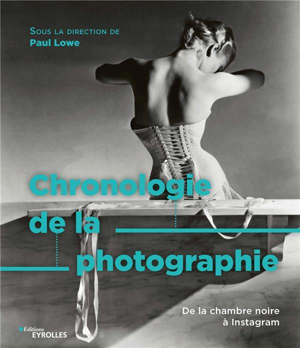 CHRONOLOGIE DE LA PHOTOGRAPHIE  -  DE LA CHAMBRE NOIRE A INSTAGRAM