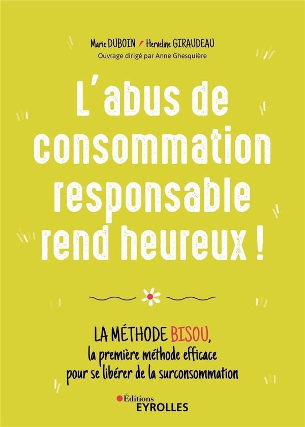 L'ABUS DE CONSOMMATION RESPONSABLE REND HEUREUX ! - LA METHODE BISOU, LA PREMIERE METHODE EFFICACE P