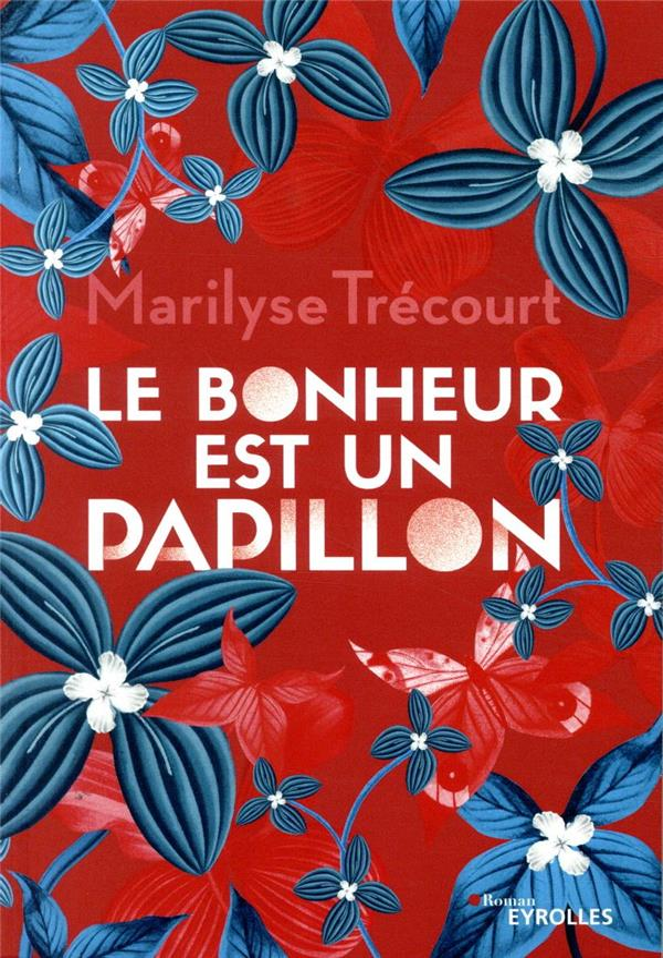 LE BONHEUR EST UN PAPILLON TRECOURT, MARILYSE EYROLLES