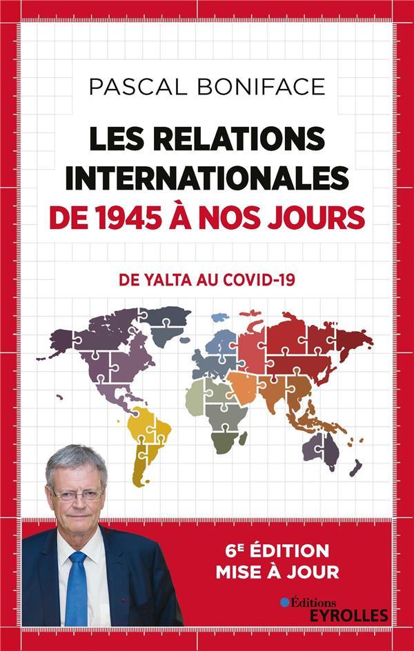 LES RELATIONS INTERNATIONALES DE 1945 A NOS JOURS  -  COMMENT EN SOMMES-NOUS ARRIVES LA ? (2E EDITION)