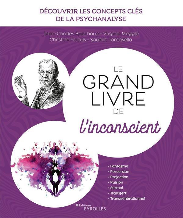 LE GRAND LIVRE DE L'INCONSCIENT  -  DECOUVRIR LES CONCEPTS DE LA PSYCHANALYSE