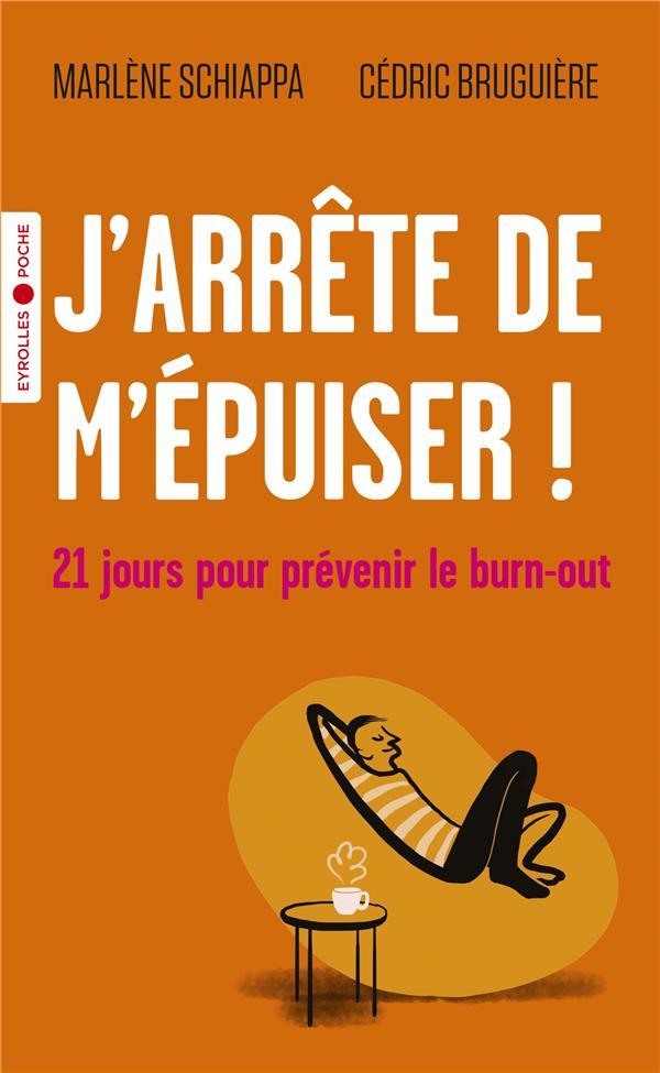 J'ARRETE DE M'EPUISER ! 21 JOURS POUR PREVENIR LE BURN-OUT SCHIAPPA/BRUGUIERE EYROLLES
