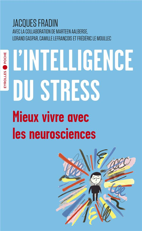 L'INTELLIGENCE DU STRESS  -  MIEUX VIVRE AVEC LES NEUROSCIENCES FRADIN, JACQUES EYROLLES