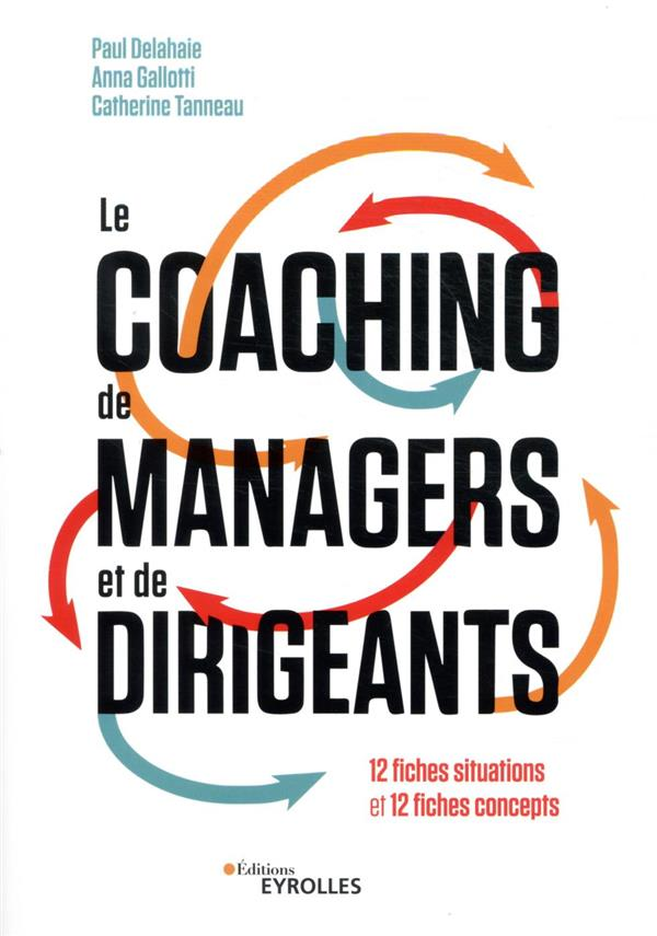 LE COACHING DE MANAGERS ET DE DIRIGEANTS - 12 FICHES SITUATIONS ET 12 FICHES CONCEPTS