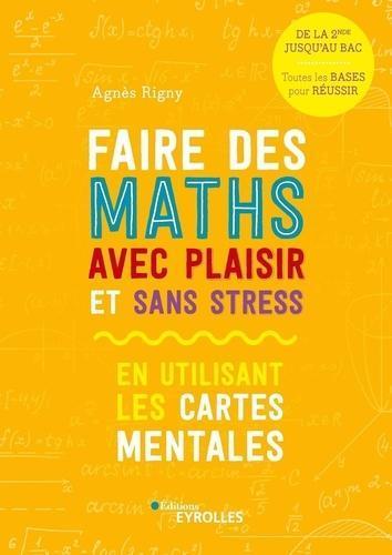 FAIRE DES MATHS AVEC PLAISIR ET SANS STRESS  -  EN UTILISANT LES CARTES MENTALES (EDITION 2020) RIGNY, AGNES EYROLLES