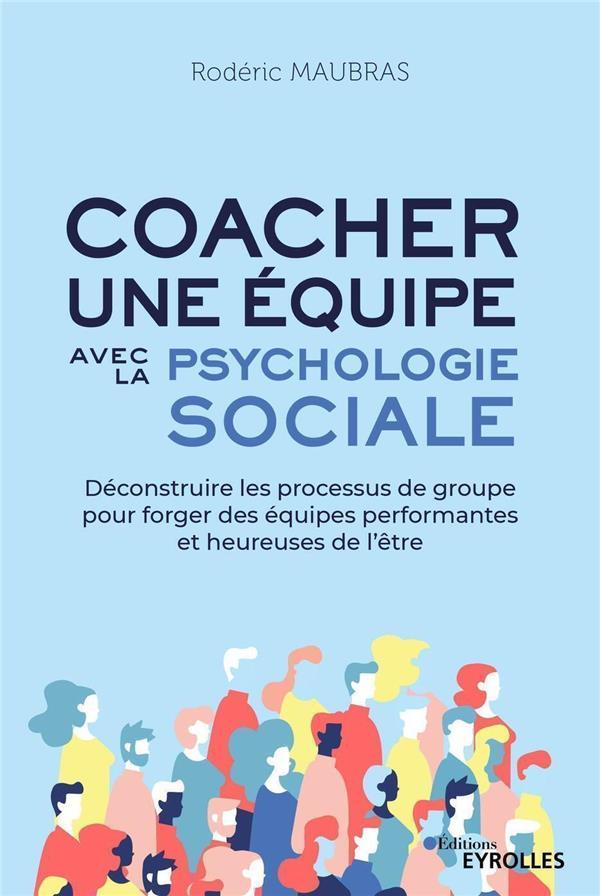 COACHER UNE EQUIPE AVEC LA PSYCHOLOGIE SOCIALE MAUBRAS, RODERIC EYROLLES