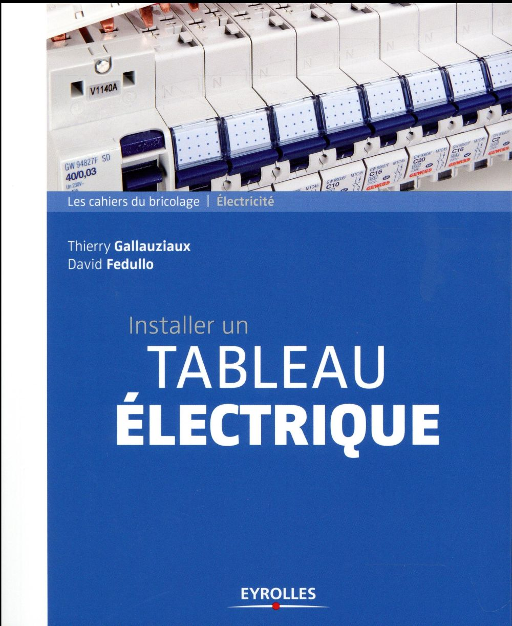 INSTALLER UN TABLEAU ELECTRIQUE GALLAUZIAUX / FEDULLO Eyrolles