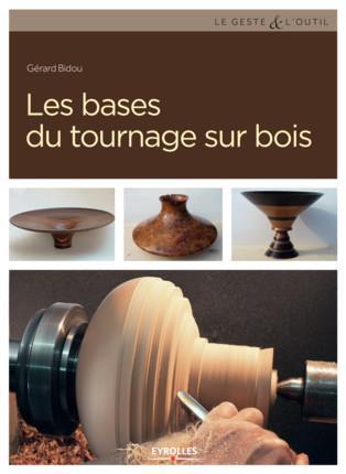 LES BASES DU TOURNAGE SUR BOIS BIDOU, GERARD Eyrolles