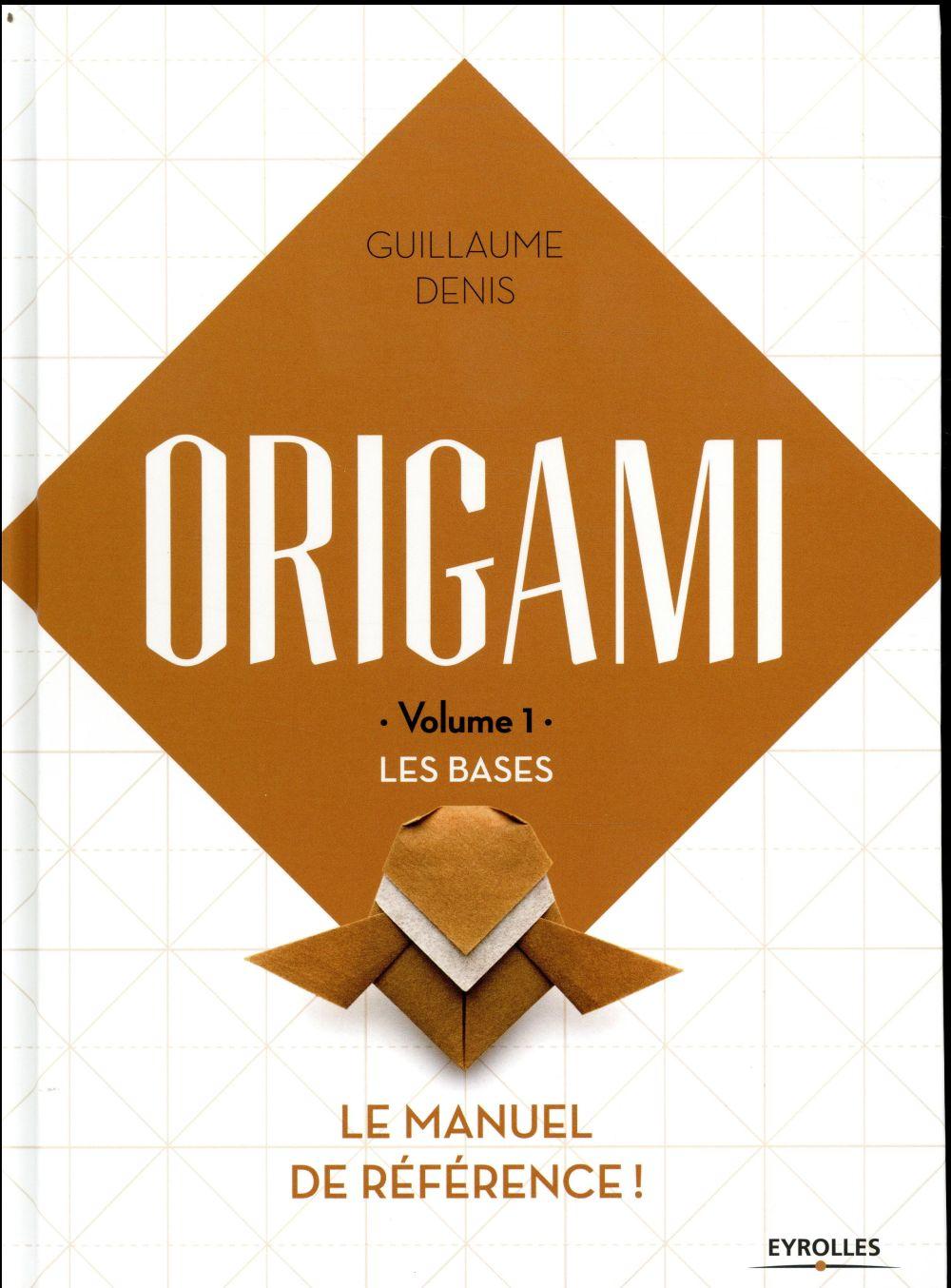 ORIGAMI V.1  -  LES BASES  -  LE MANUEL DE REFERENCE ! DENIS, GUILLAUME EYROLLES