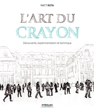 L ART DU CRAYON - DECOUVERTE ROTA MATT EYROLLES
