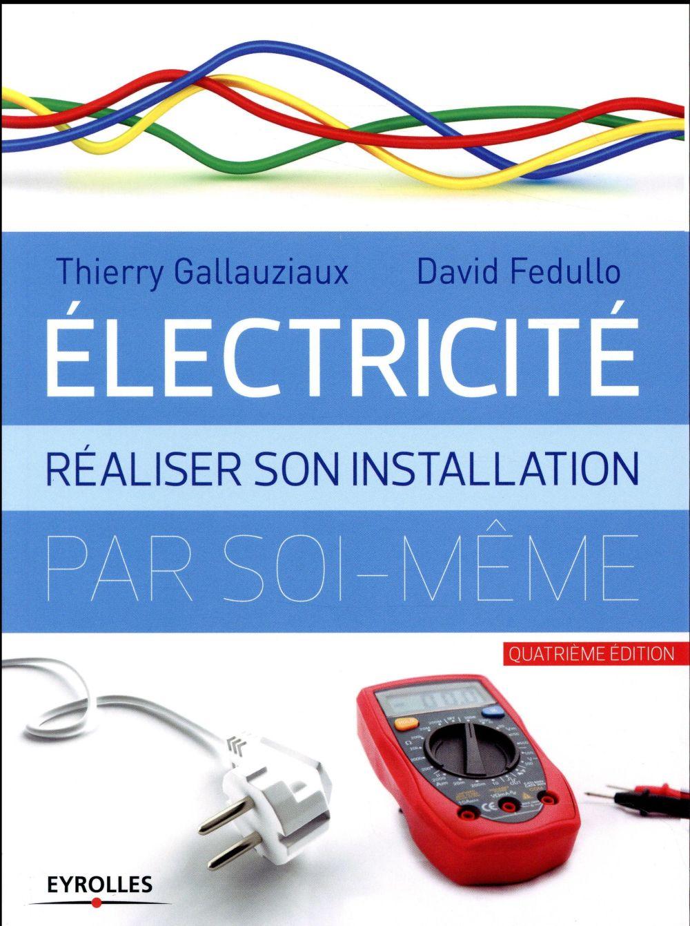 ELECTRICITE  REALISER SON INSTALLATION ELECTRIQUE PAR SOI MEME GALLAUZIAUX / FEDULLO Eyrolles
