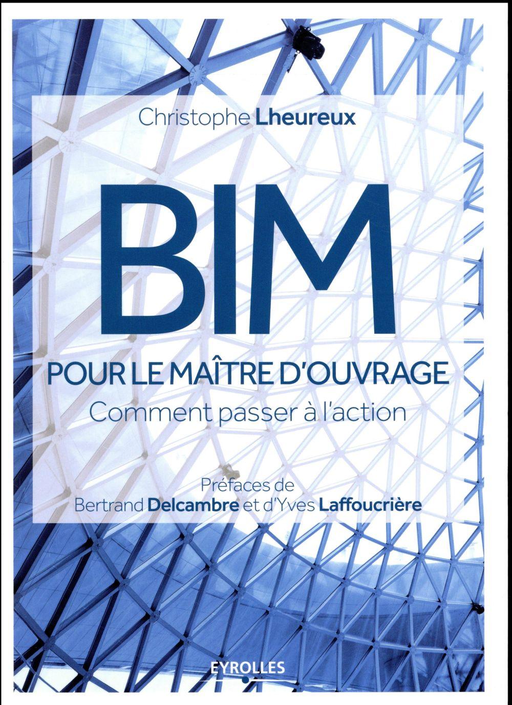BIM POUR LE MAITRE D OUVRAGE - COMMENT PASSER A L ACTION LHEUREUX CHRISTOPHE Eyrolles