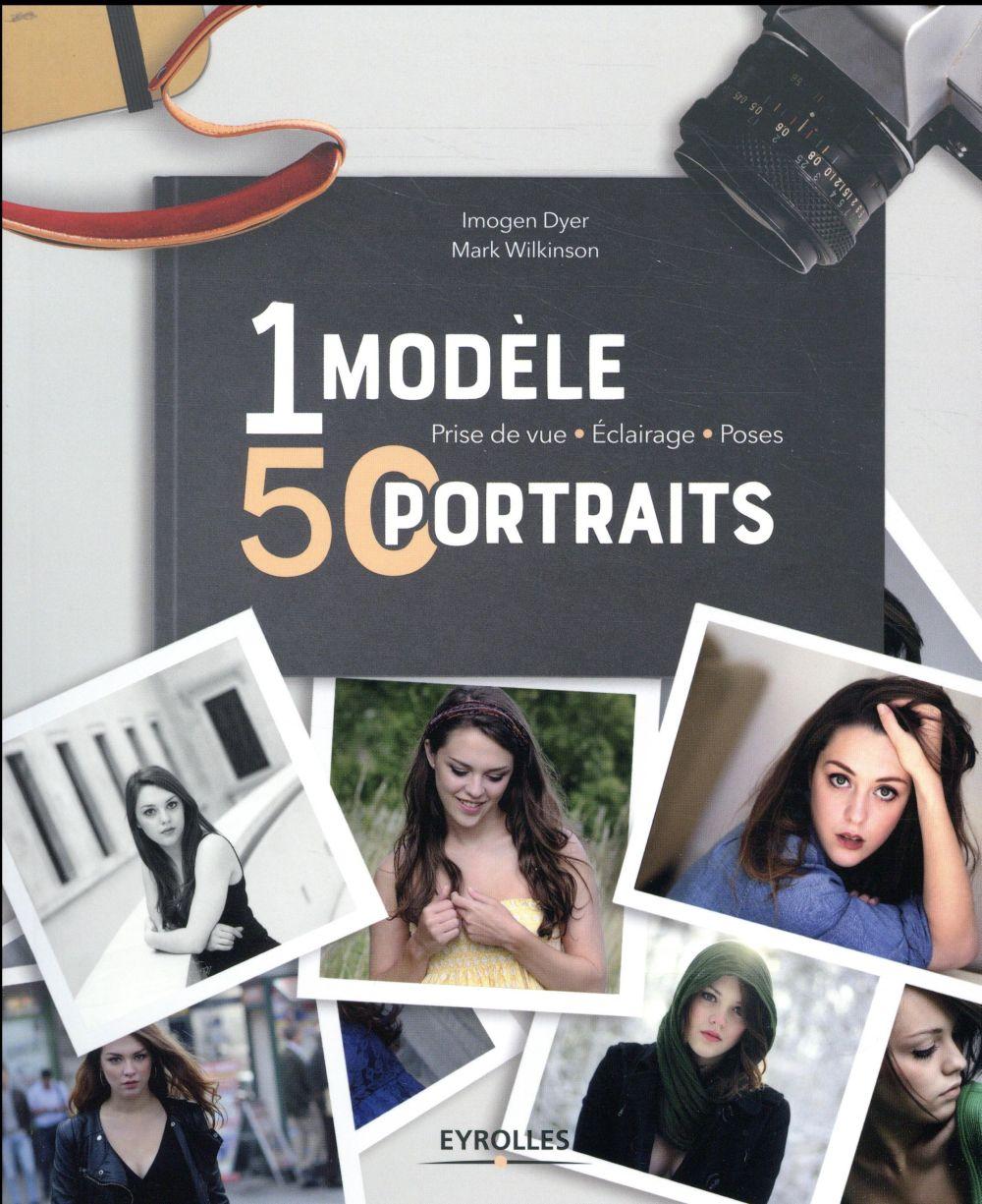 1 MODELE  50 PORTRAITS - PRISE DE VUE - ECLAIRAGE - POSES DYER/WILKINSON EYROLLES