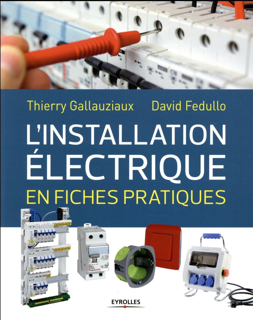 L INSTALLATION ELECTRIQUE EN FICHES PRATIQUES GALLAUZIAUX / FEDULLO Eyrolles