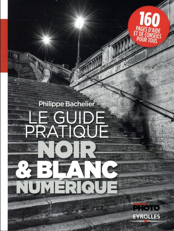LE GUIDE PRATIQUE DU N&B NUMERIQUE BACHELIER/REPONSES P Eyrolles
