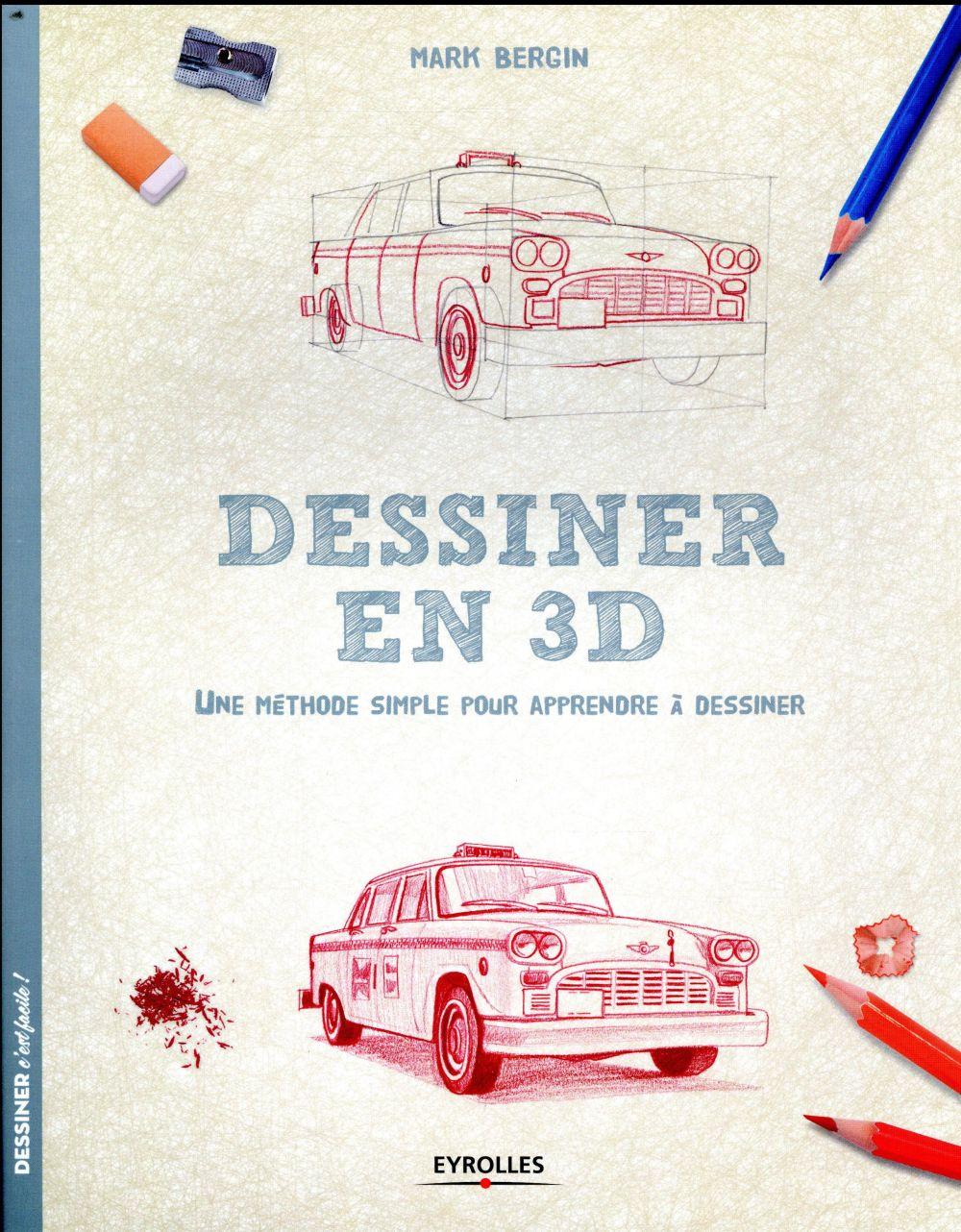 DESSINER EN 3D - UNE METHODE SIMPLE POUR APPRENDRE A DESSINER Bergin Mark Eyrolles