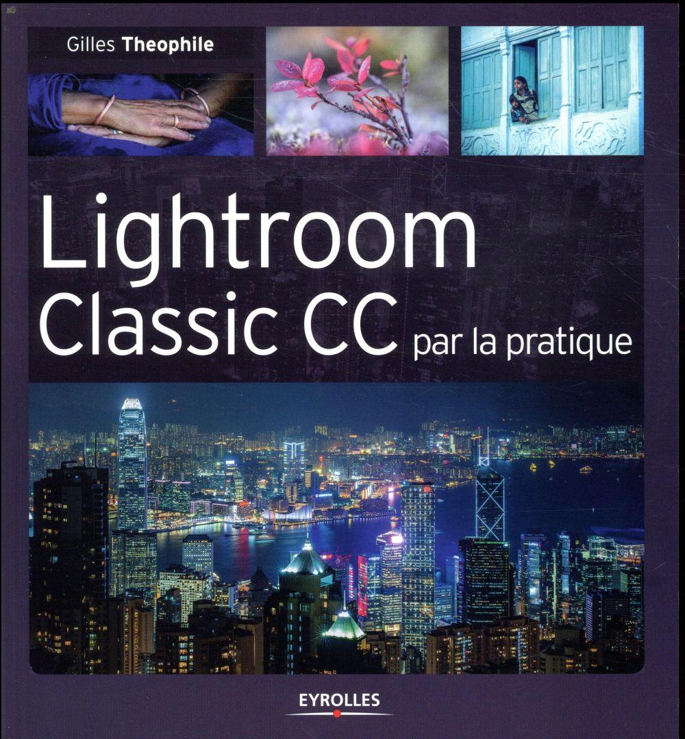 LIGHTROOM CLASSIC CC PAR LA PRATIQUE THEOPHILE GILLES EYROLLES
