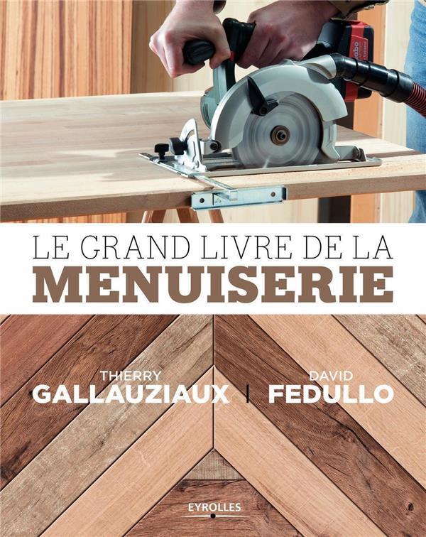 LE GRAND LIVRE DE LA MENUISERIE GALLAUZIAUX T & FEDULLO D EYROLLES