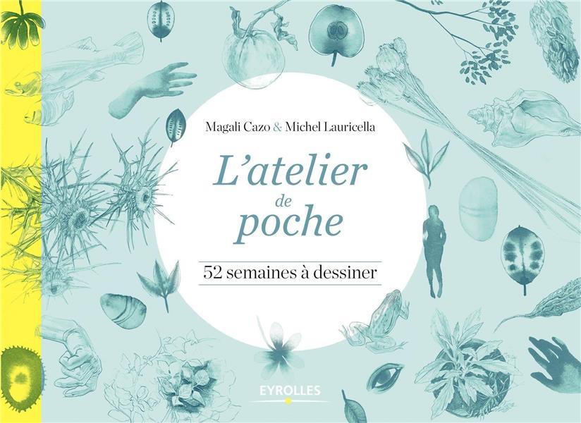 L ATELIER DE POCHE - 52 SEMAINES A DESSINER CAZO/LAURICELLA EYROLLES