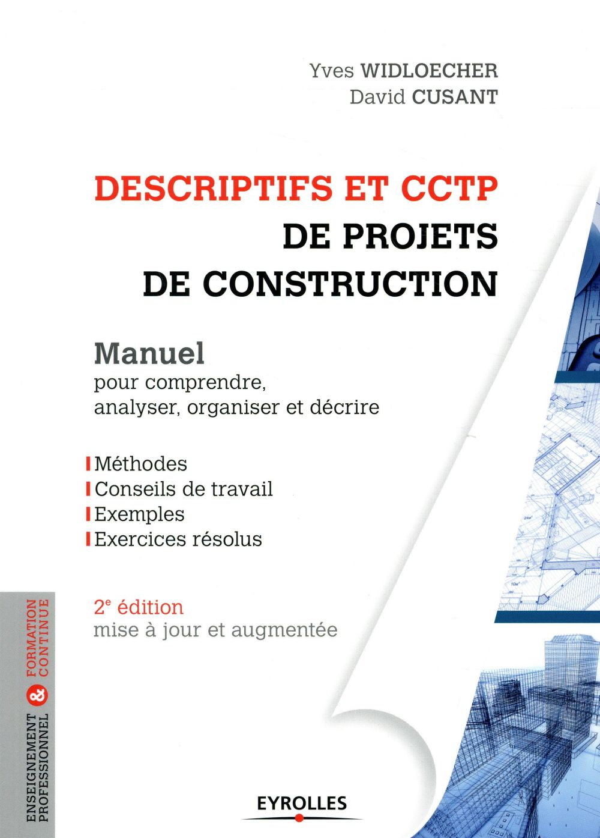 DESCRIPTIFS ET CCTP DE PROJETS DE CONSTRUCTION - MANUEL POUR COMPRENDRE ANALYSER ORGANISER ET DECRIR WIDLOECHER YVES CUSANT DAVID EYROLLES