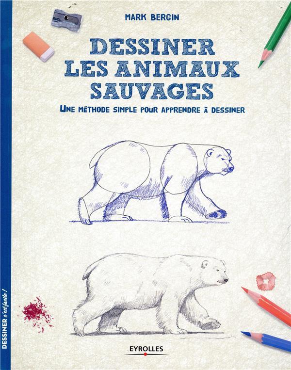 DESSINER LES ANIMAUX SAUVAGES -  UNE METHODE SIMPLE POUR APPRENDRE A DESSINER